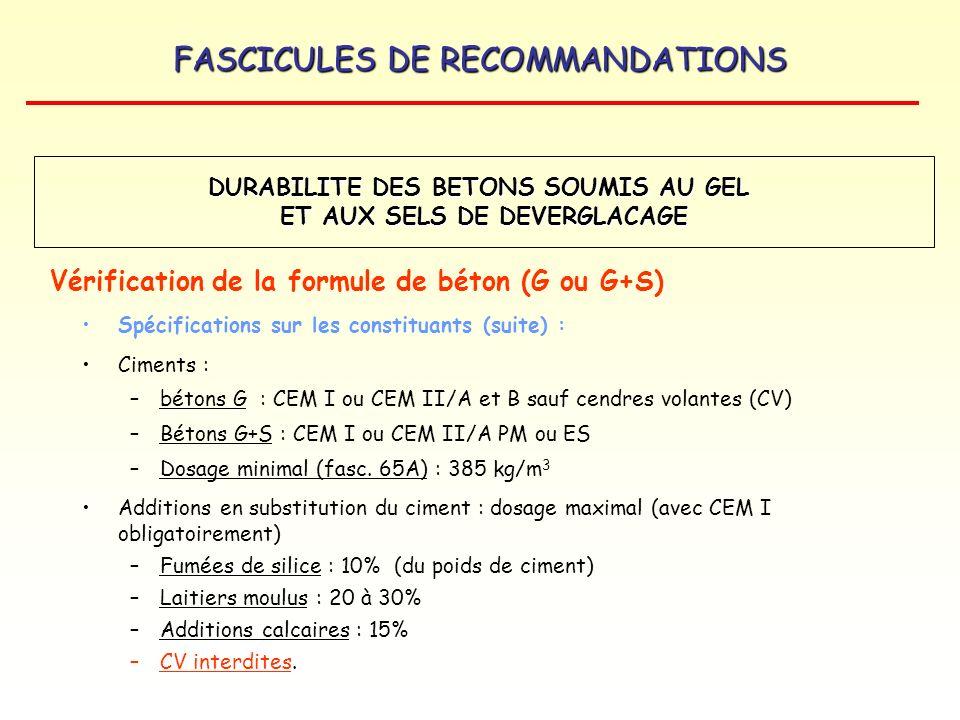 FASCICULES DE RECOMMANDATIONS Spécifications sur les constituants (suite) : Ciments : –bétons G : CEM I ou CEM II/A et B sauf cendres volantes (CV) –B