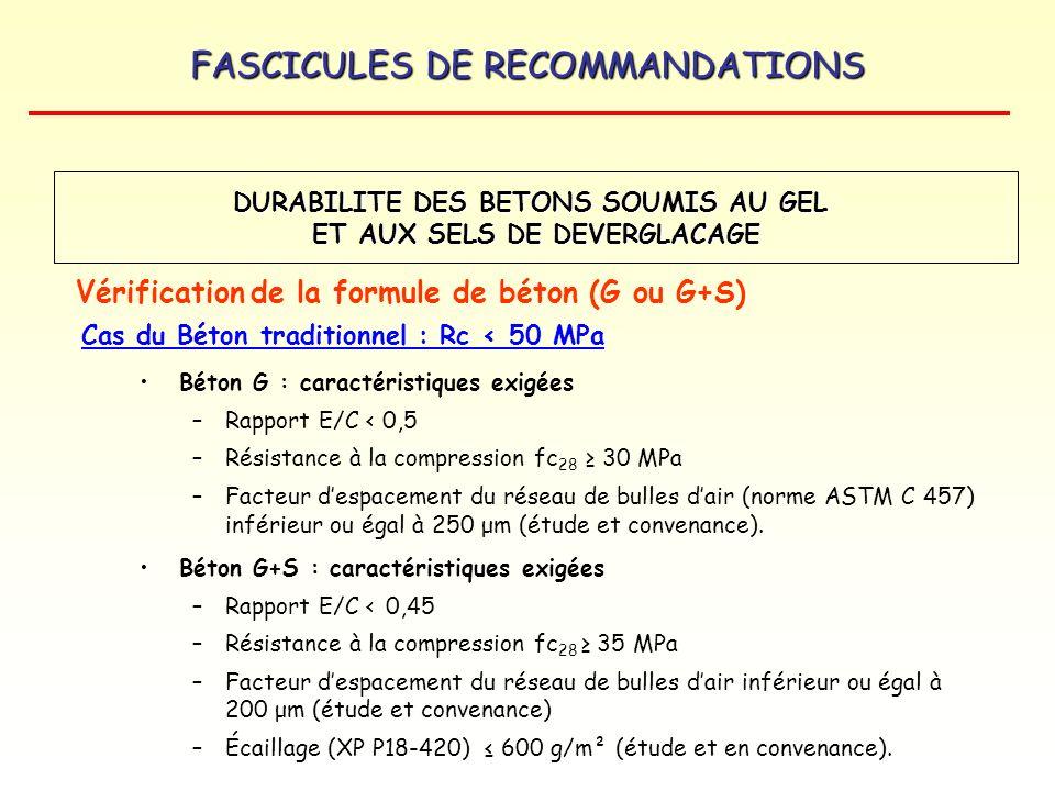 FASCICULES DE RECOMMANDATIONS Béton G : caractéristiques exigées –Rapport E/C < 0,5 –Résistance à la compression fc 28 30 MPa –Facteur despacement du