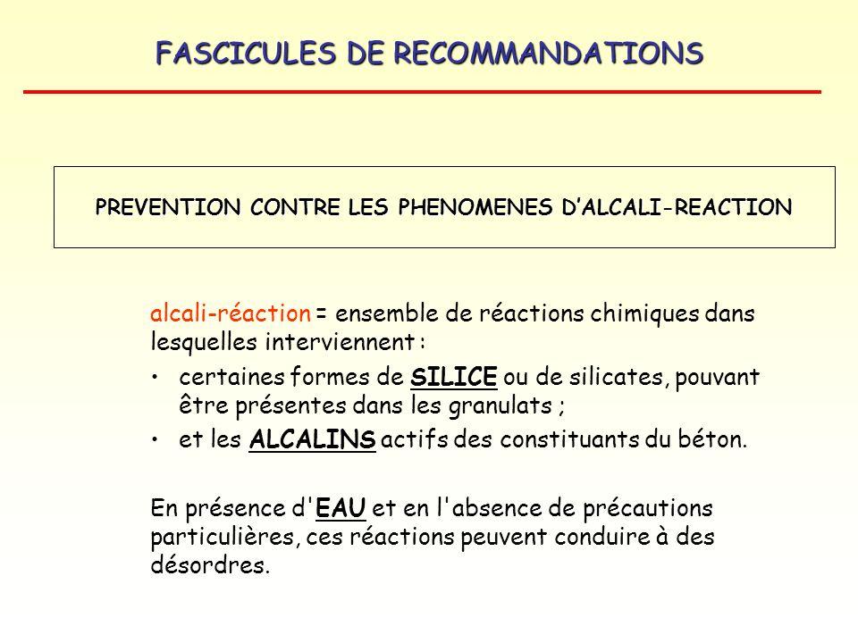 FASCICULES DE RECOMMANDATIONS alcali-réaction = ensemble de réactions chimiques dans lesquelles interviennent : certaines formes de SILICE ou de silic