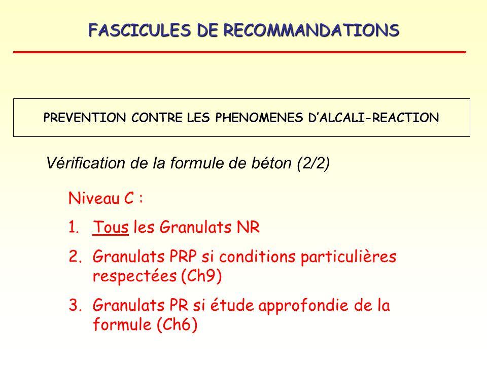 FASCICULES DE RECOMMANDATIONS Niveau C : 1.Tous les Granulats NR 2.Granulats PRP si conditions particulières respectées (Ch9) 3.Granulats PR si étude