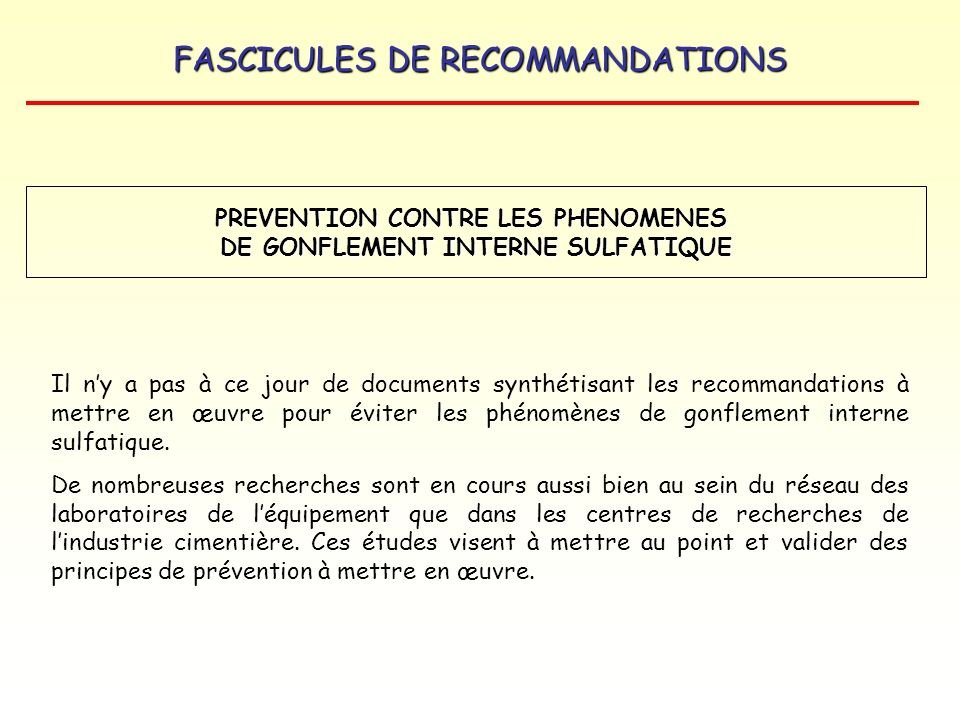 FASCICULES DE RECOMMANDATIONS PREVENTION CONTRE LES PHENOMENES DE GONFLEMENT INTERNE SULFATIQUE Il ny a pas à ce jour de documents synthétisant les re