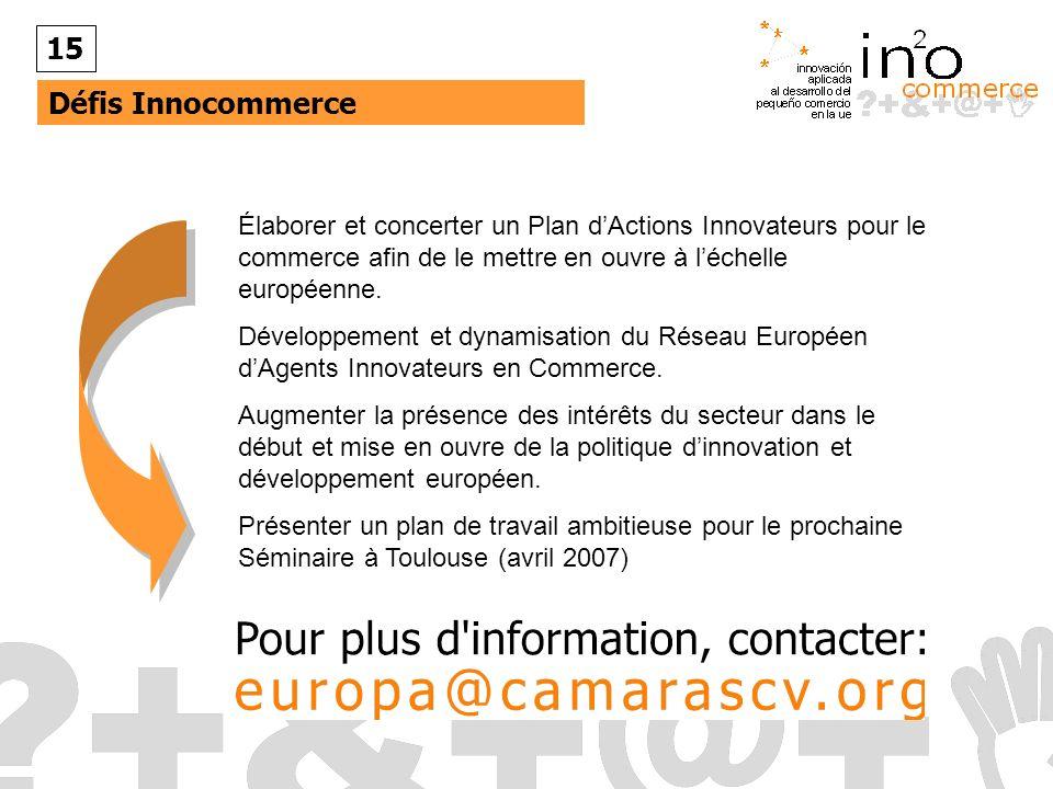 Défis Innocommerce 15 Élaborer et concerter un Plan dActions Innovateurs pour le commerce afin de le mettre en ouvre à léchelle européenne.