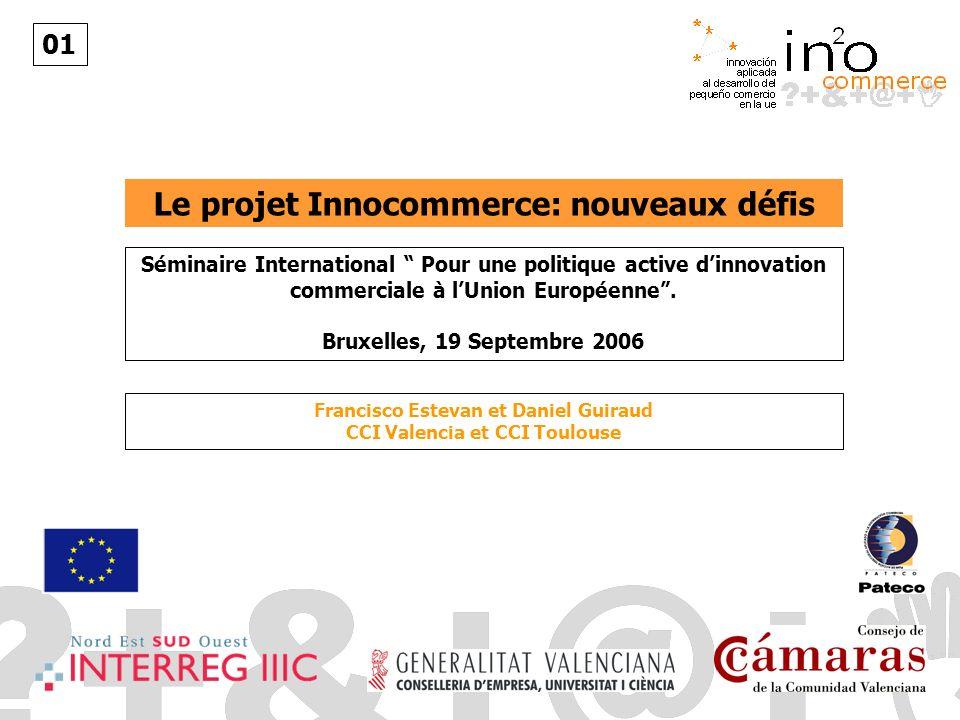 01 Le projet Innocommerce: nouveaux défis Séminaire International Pour une politique active dinnovation commerciale à lUnion Européenne.