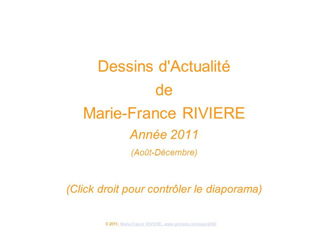 Dessins d'Actualité de Marie-France RIVIERE Année 2011 (Août-Décembre) (Click droit pour contrôler le diaporama) © 2011, Marie-France RIVIERE, www.gri