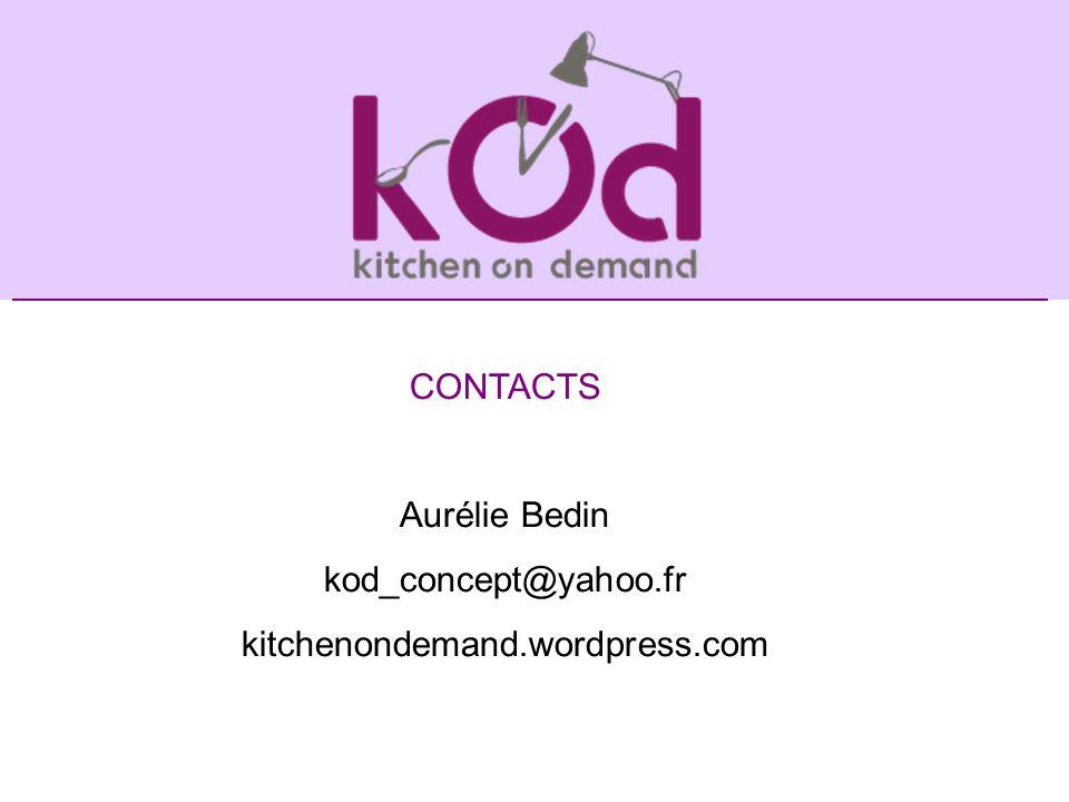 CONTACTS Aurélie Bedin kod_concept@yahoo.fr kitchenondemand.wordpress.com