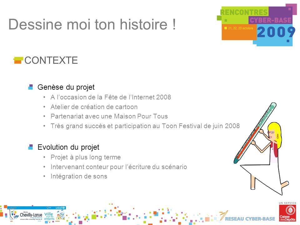 CONTEXTE Genèse du projet A loccasion de la Fête de lInternet 2008 Atelier de création de cartoon Partenariat avec une Maison Pour Tous Très grand suc
