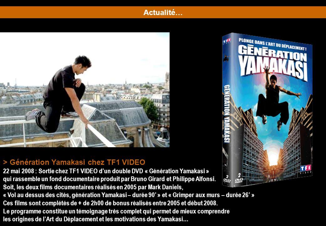 > Génération Yamakasi chez TF1 VIDEO 22 mai 2008 : Sortie chez TF1 VIDEO dun double DVD « Génération Yamakasi » qui rassemble un fond documentaire pro