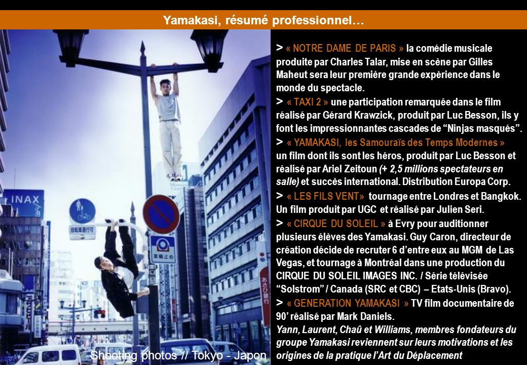 Yamakasi, résumé professionnel… Shooting photos // Tokyo - Japon > « NOTRE DAME DE PARIS » la comédie musicale produite par Charles Talar, mise en scène par Gilles Maheut sera leur première grande expérience dans le monde du spectacle.