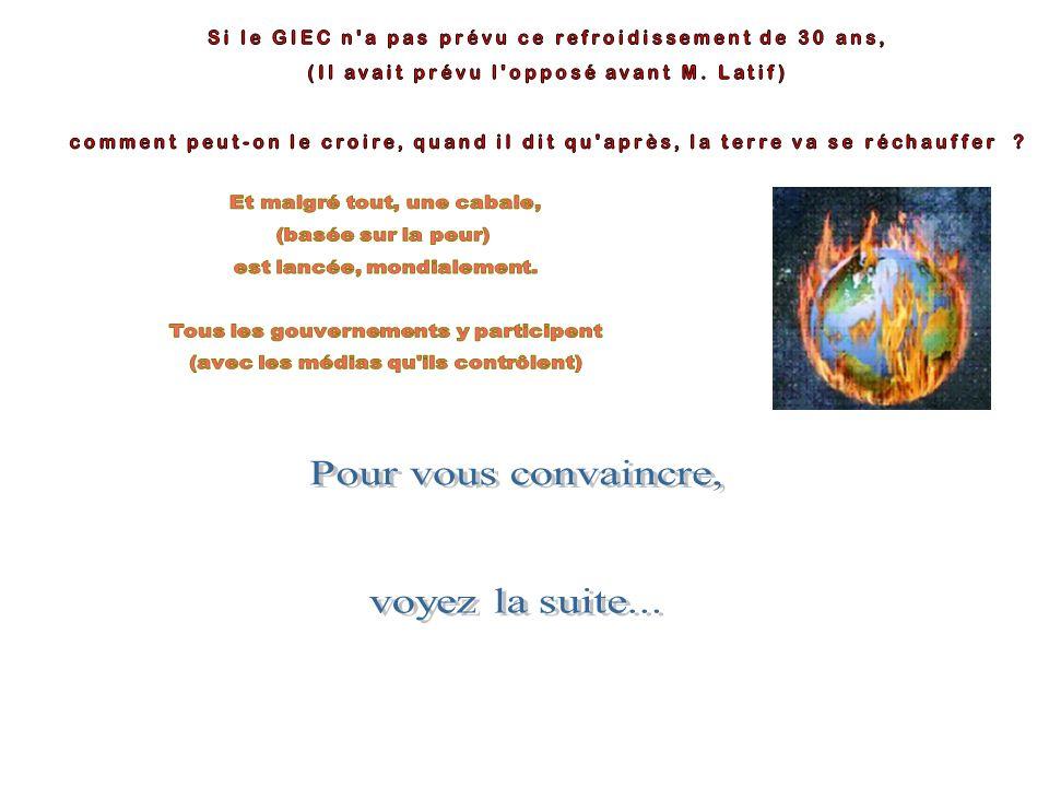 En sept 2009 au WCC3 à Genève, la Grand-messe de la Météo Mondiale Il peut très bien arriver que nous entrions dans les 10 ou même les 20 prochaines années dans une période de refroidissement par rapport aux températures actuelles … le Dr Mojib Latif Éminent modélisateur (informatique) du GIEC « Les défauts des modèles climatiques sont sérieux.