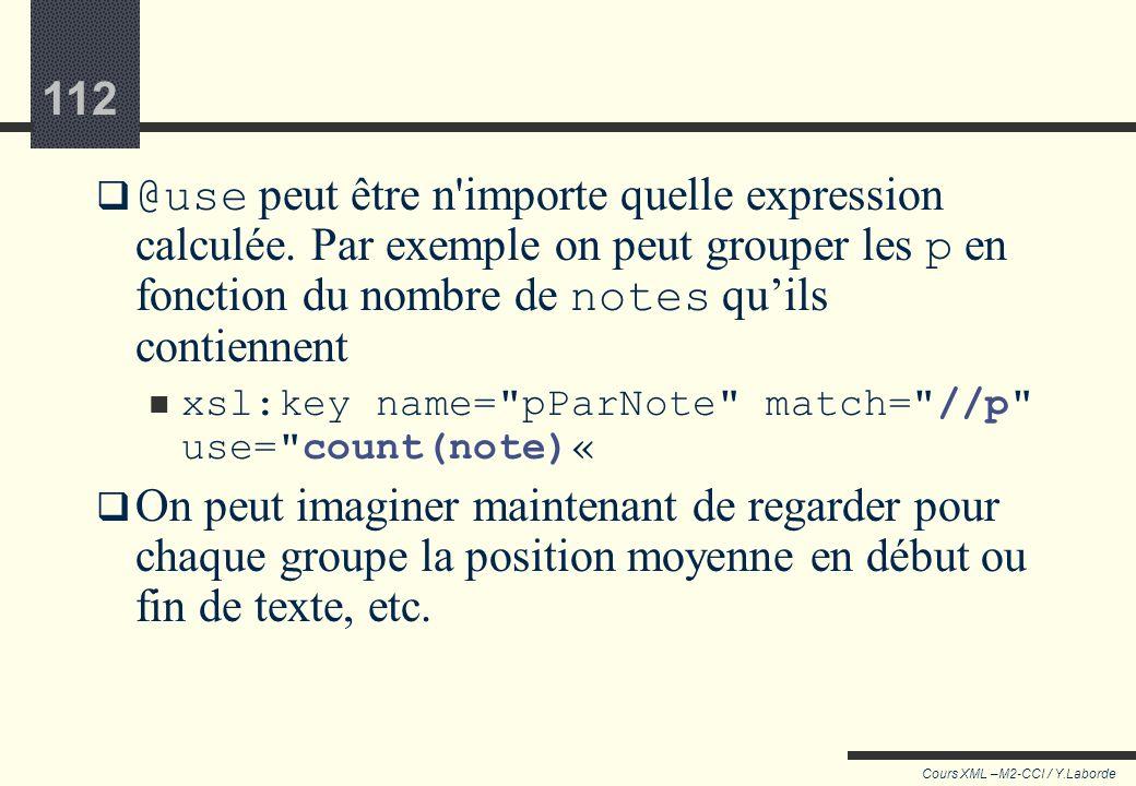 111 Cours XML –M2-CCI / Y.Laborde 111 Cette méthode peut être utilisée avec un nœud différent entre match et use : Langues Nombre d'éléments dans cett