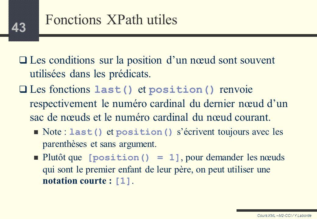 42 Cours XML –M2-CCI / Y.Laborde 42 (3) : les prédicats Chaque étape peut comprendre un ou plusieurs prédicat, qui est une expression XPath entre croc