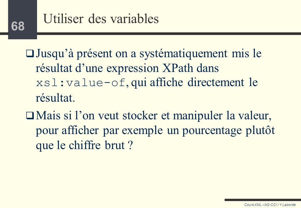 67 Cours XML –M2-CCI / Y.Laborde 67 count(), la fonction magique Cette fonction XPath permet de retourner le nombre de nœuds trouvés dans lexpression