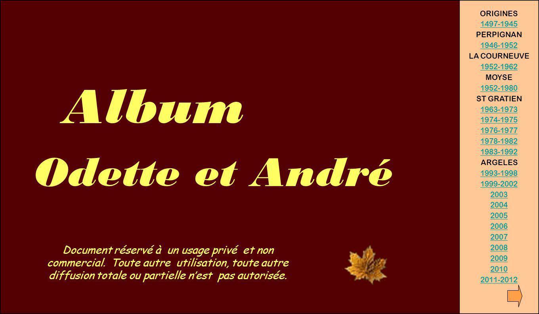 Album Odette et André ORIGINES 1497-1945 PERPIGNAN 1946-1952 LA COURNEUVE 1952-1962 MOYSE 1952-1980 ST GRATIEN 1963-1973 1974-1975 1976-1977 1978-1982