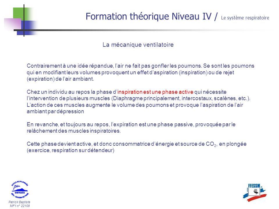 Patrick Baptiste MF1 n° 22108 Formation théorique Niveau IV / Le système respiratoire La mécanique ventilatoire Contrairement à une idée répandue, lai