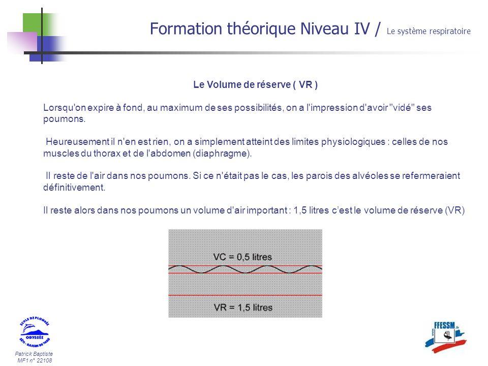 Patrick Baptiste MF1 n° 22108 Formation théorique Niveau IV / Le système respiratoire Le Volume de réserve ( VR ) Lorsqu'on expire à fond, au maximum
