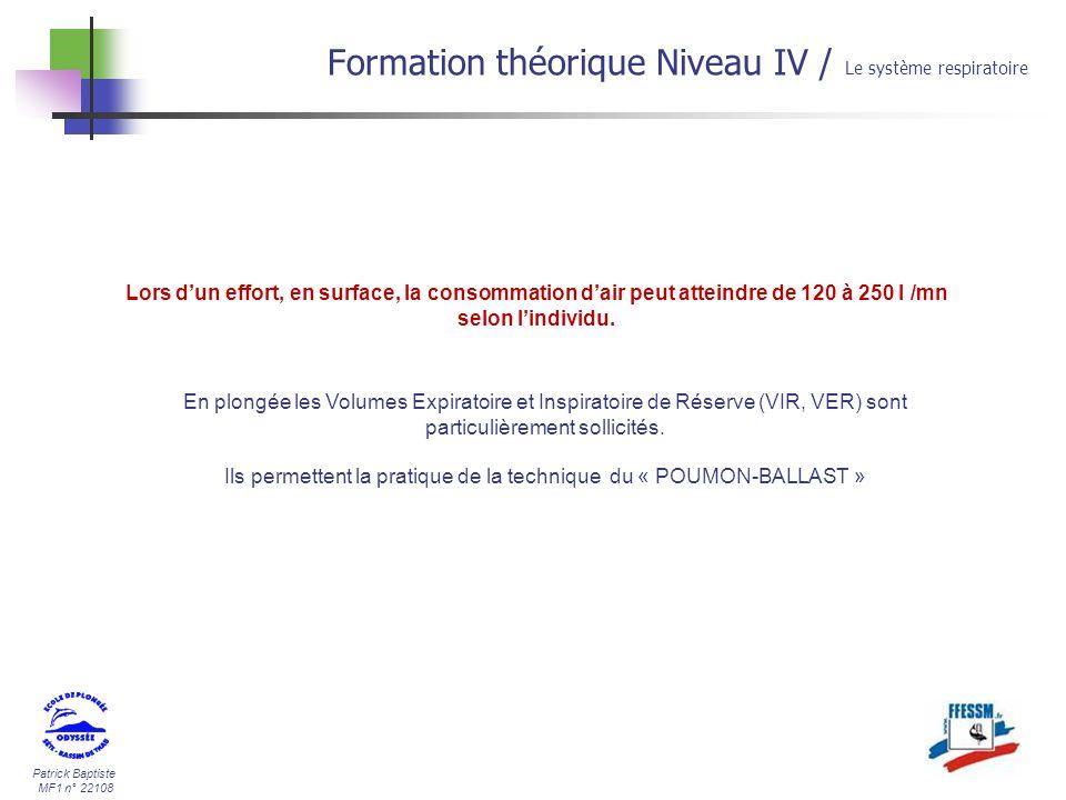 Patrick Baptiste MF1 n° 22108 Formation théorique Niveau IV / Le système respiratoire Lors dun effort, en surface, la consommation dair peut atteindre