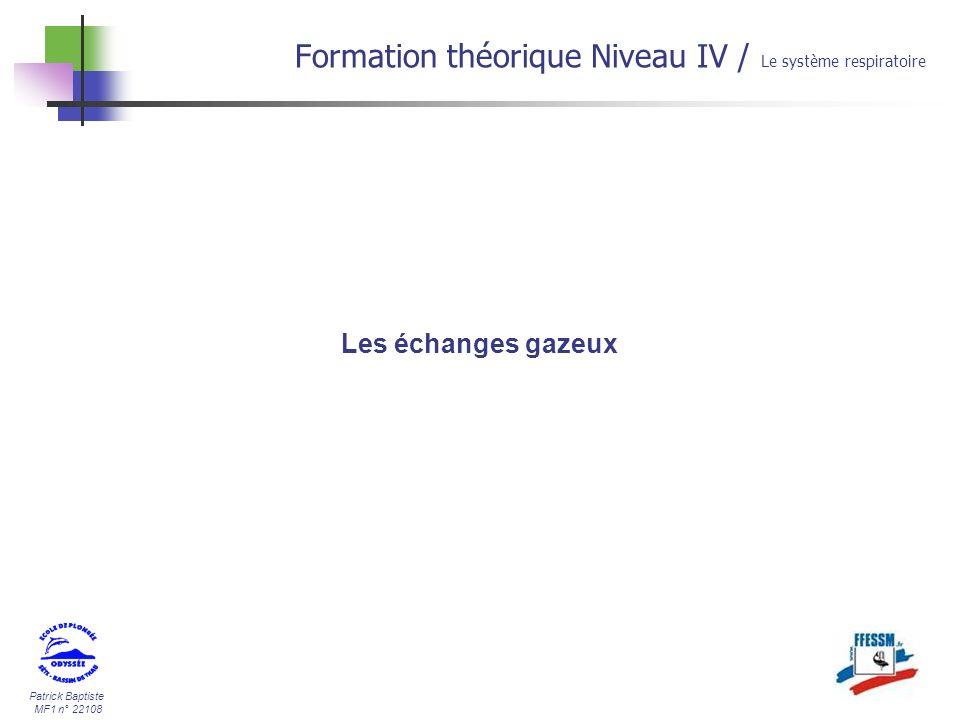 Patrick Baptiste MF1 n° 22108 Les échanges gazeux Formation théorique Niveau IV / Le système respiratoire