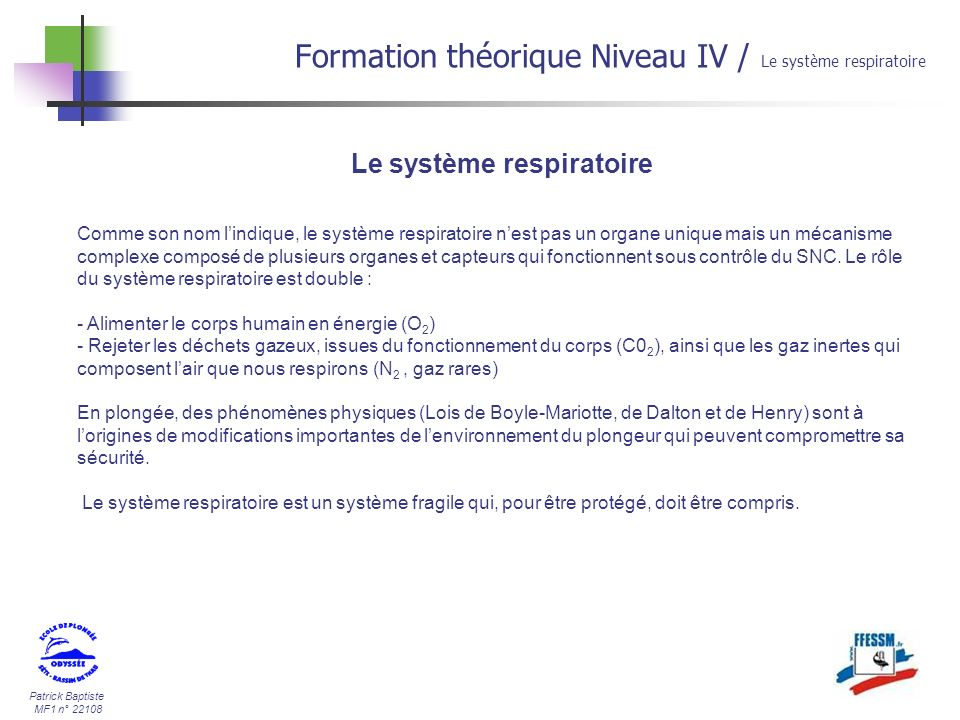 Patrick Baptiste MF1 n° 22108 Formation théorique Niveau IV / Le système respiratoire Limmersion en scaphandre En immersion, laugmentation de la pression favorise la redistribution du volume sanguin ce qui a pour effet de diminuer les volumes pulmonaires.
