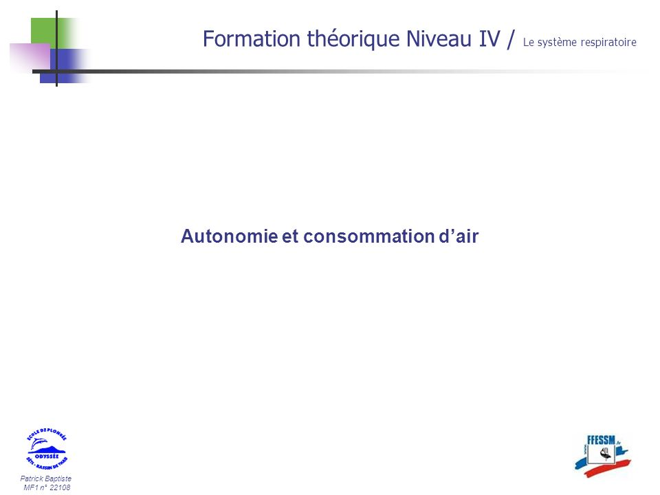Patrick Baptiste MF1 n° 22108 Autonomie et consommation dair Formation théorique Niveau IV / Le système respiratoire