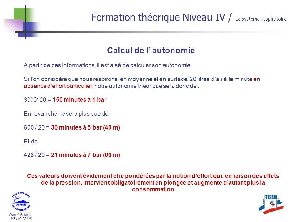 Patrick Baptiste MF1 n° 22108 Calcul de l autonomie Formation théorique Niveau IV / Le système respiratoire A partir de ces informations, il est aisé