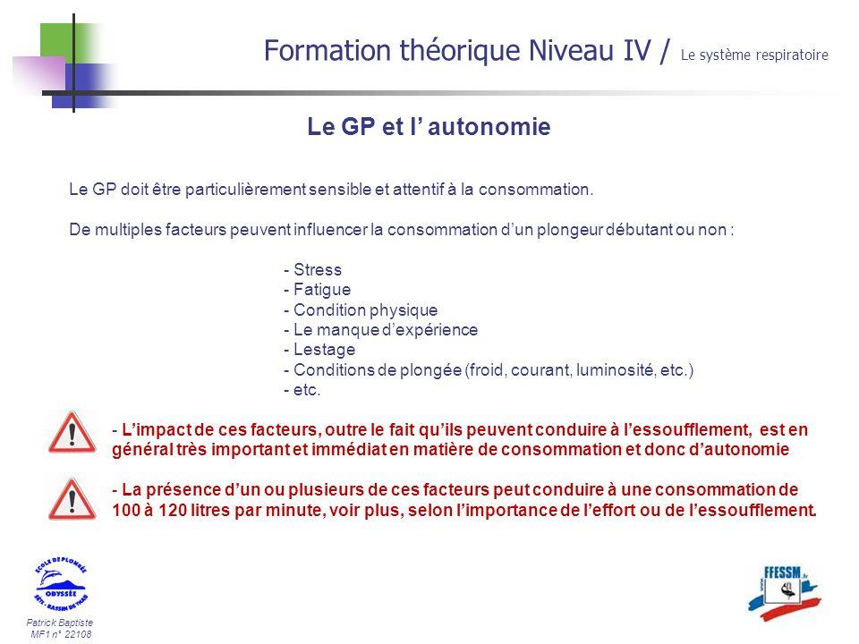 Patrick Baptiste MF1 n° 22108 Le GP et l autonomie Formation théorique Niveau IV / Le système respiratoire Le GP doit être particulièrement sensible e