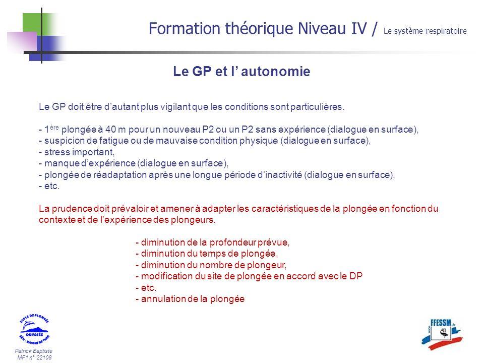 Patrick Baptiste MF1 n° 22108 Le GP et l autonomie Formation théorique Niveau IV / Le système respiratoire Le GP doit être dautant plus vigilant que l