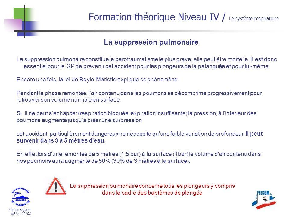 Patrick Baptiste MF1 n° 22108 La suppression pulmonaire Formation théorique Niveau IV / Le système respiratoire La suppression pulmonaire constitue le