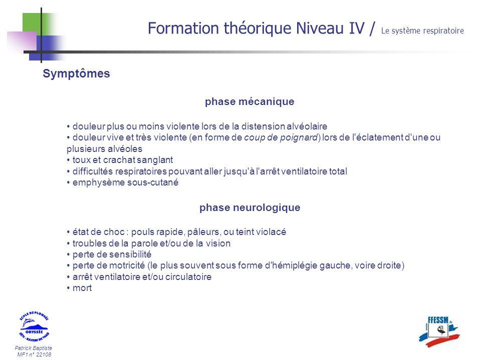 Patrick Baptiste MF1 n° 22108 Formation théorique Niveau IV / Le système respiratoire Symptômes phase mécanique douleur plus ou moins violente lors de