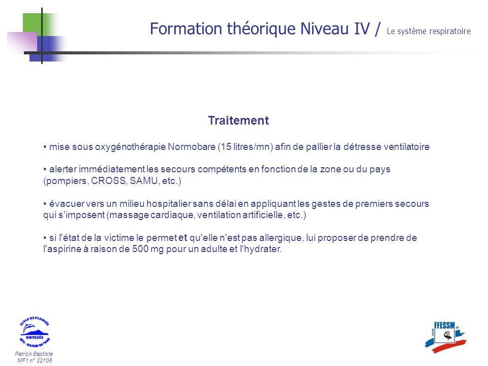 Patrick Baptiste MF1 n° 22108 Formation théorique Niveau IV / Le système respiratoire Traitement mise sous oxygénothérapie Normobare (15 litres/mn) af