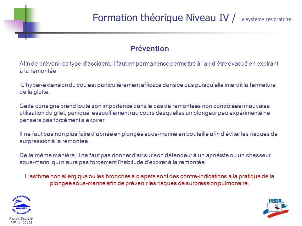Patrick Baptiste MF1 n° 22108 Formation théorique Niveau IV / Le système respiratoire Prévention Afin de prévenir ce type d'accident, il faut en perma