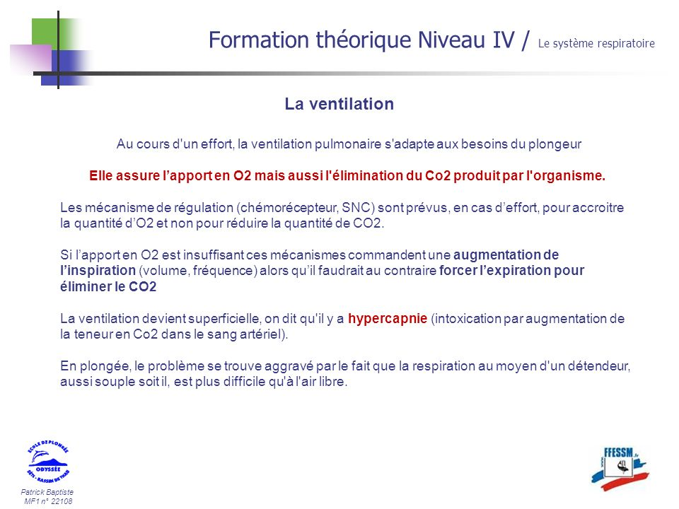 Patrick Baptiste MF1 n° 22108 La ventilation Formation théorique Niveau IV / Le système respiratoire Au cours d'un effort, la ventilation pulmonaire s