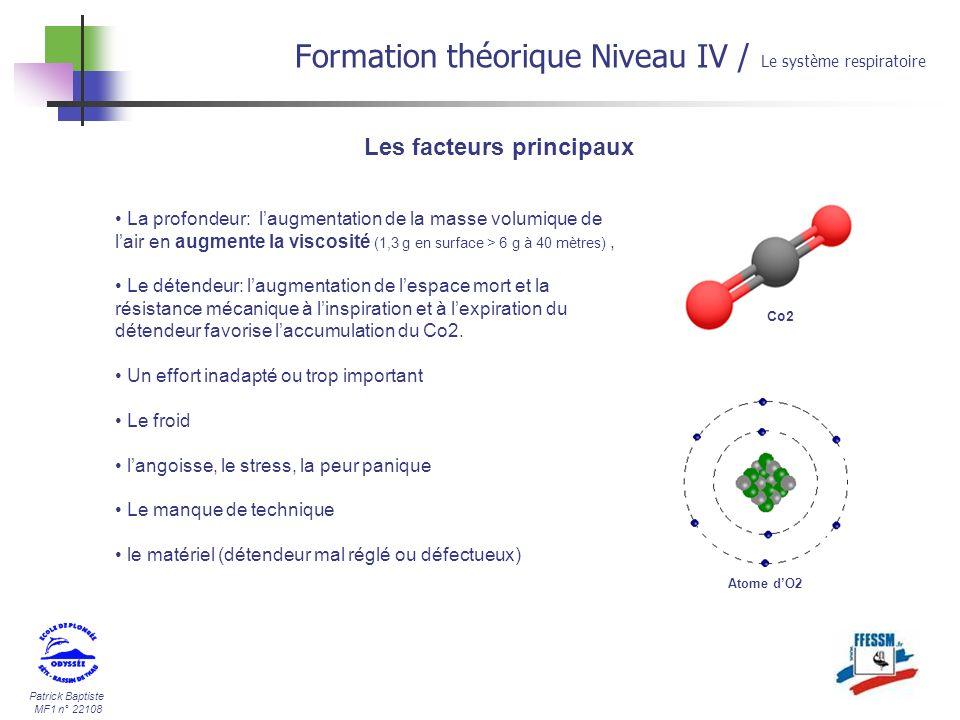 Patrick Baptiste MF1 n° 22108 Les facteurs principaux Formation théorique Niveau IV / Le système respiratoire Co2 La profondeur: laugmentation de la m