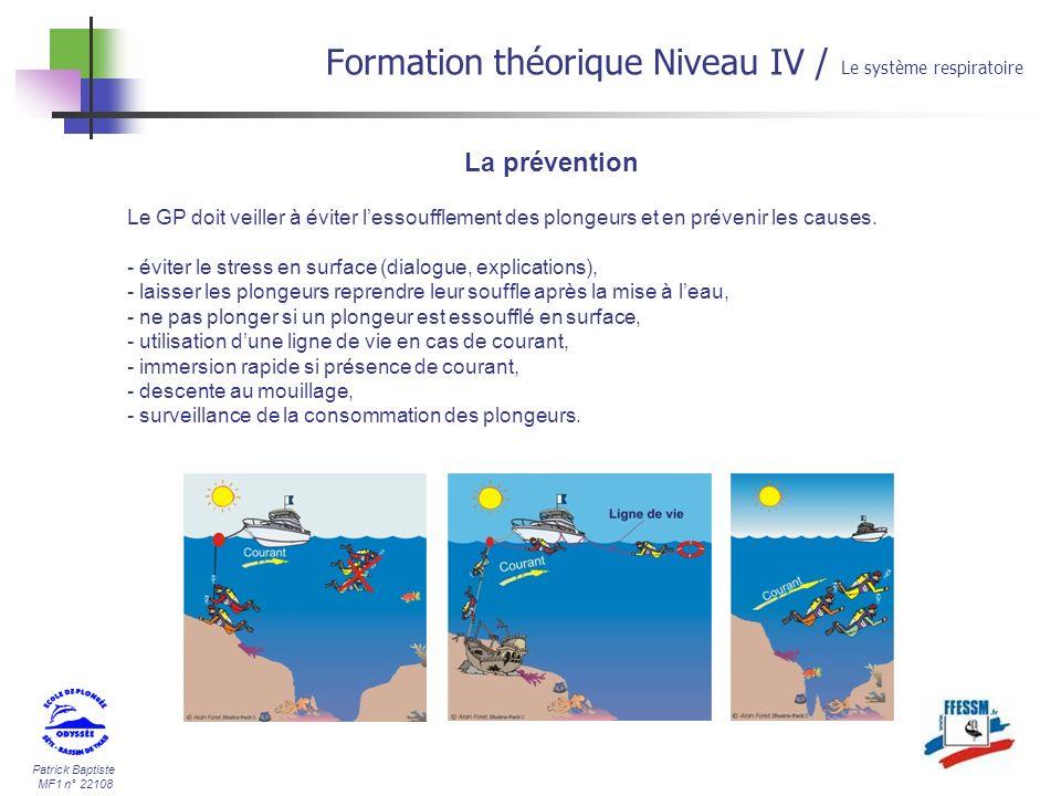 Patrick Baptiste MF1 n° 22108 La prévention Formation théorique Niveau IV / Le système respiratoire Le GP doit veiller à éviter lessoufflement des plo