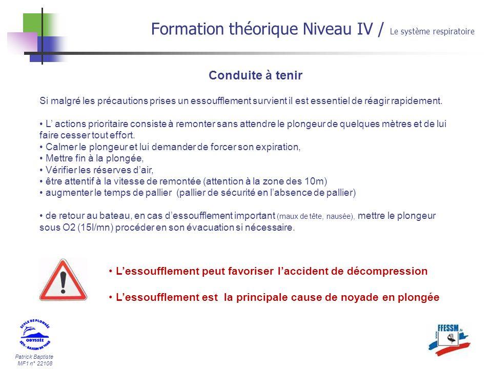 Patrick Baptiste MF1 n° 22108 Conduite à tenir Formation théorique Niveau IV / Le système respiratoire Si malgré les précautions prises un essouffleme