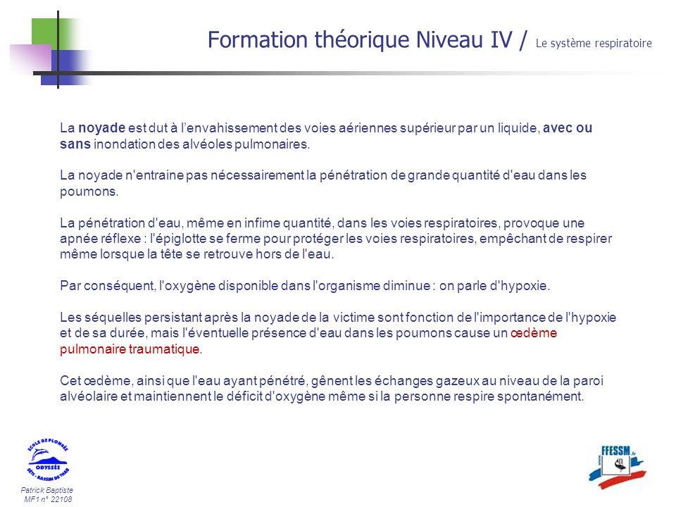Patrick Baptiste MF1 n° 22108 Formation théorique Niveau IV / Le système respiratoire La noyade est dut à lenvahissement des voies aériennes supérieur