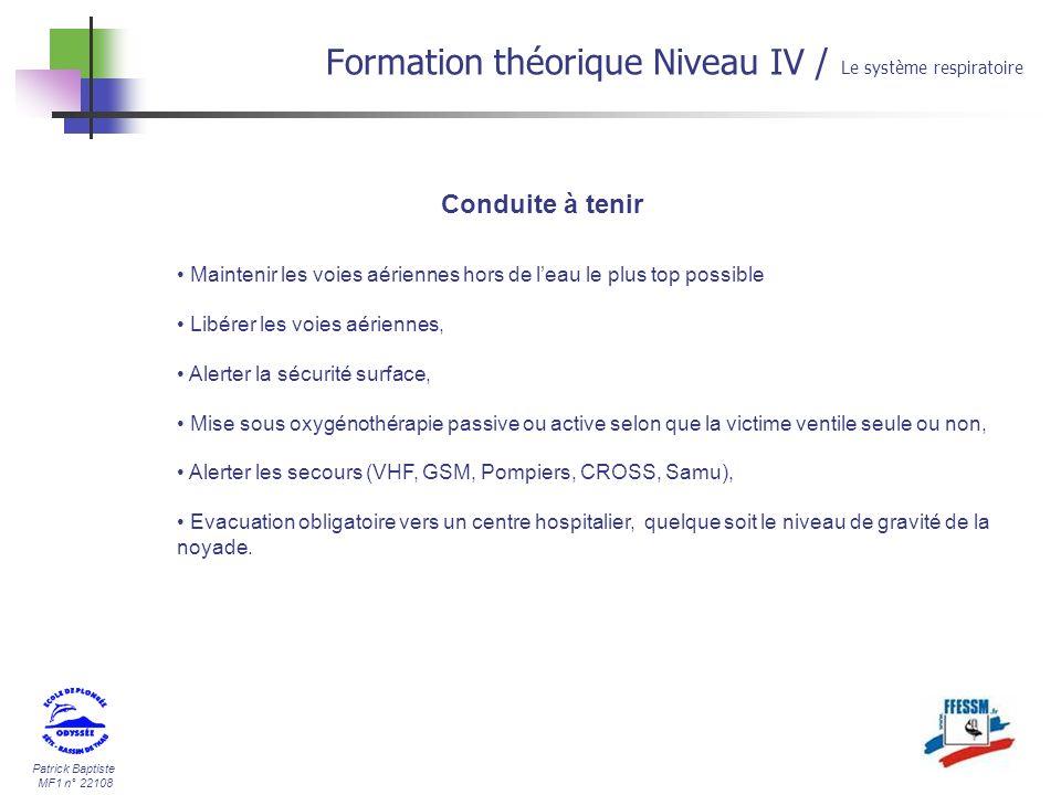 Patrick Baptiste MF1 n° 22108 Conduite à tenir Formation théorique Niveau IV / Le système respiratoire Maintenir les voies aériennes hors de leau le p