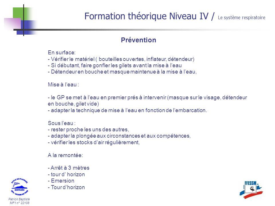 Patrick Baptiste MF1 n° 22108 Prévention Formation théorique Niveau IV / Le système respiratoire En surface: - Vérifier le matériel ( bouteilles ouver