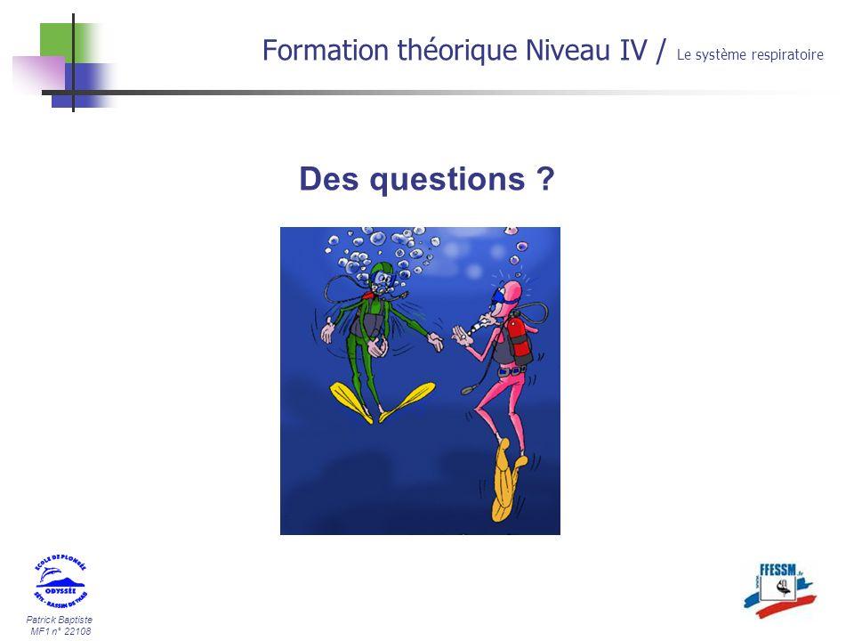 Patrick Baptiste MF1 n° 22108 Des questions ? Formation théorique Niveau IV / Le système respiratoire