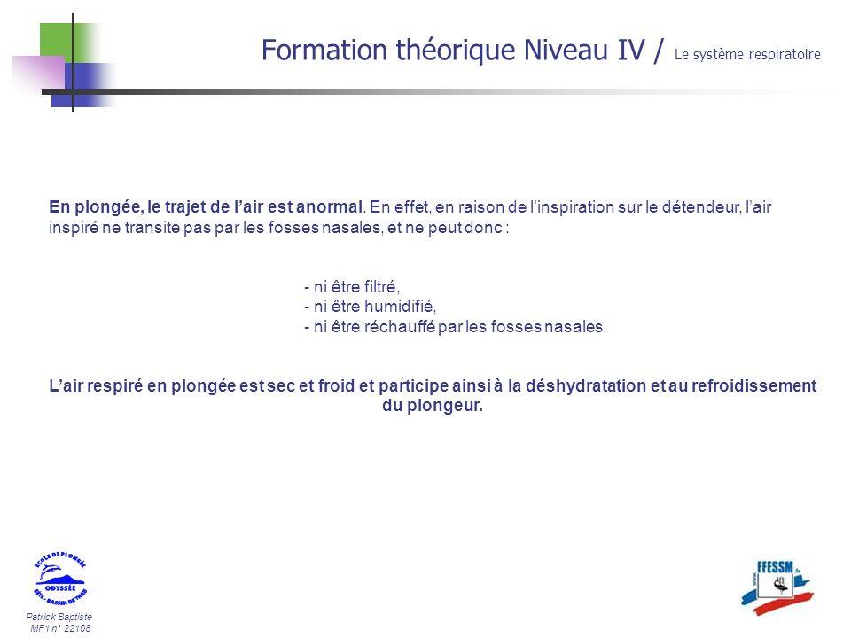 Patrick Baptiste MF1 n° 22108 Formation théorique Niveau IV / Le système respiratoire En plongée, le trajet de lair est anormal. En effet, en raison d