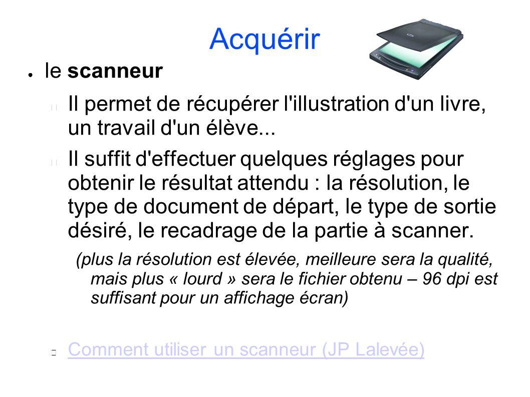 Acquérir le scanneur Il permet de récupérer l'illustration d'un livre, un travail d'un élève... Il suffit d'effectuer quelques réglages pour obtenir l