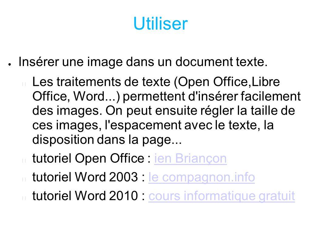 Utiliser Insérer une image dans un document texte. Les traitements de texte (Open Office,Libre Office, Word...) permettent d'insérer facilement des im