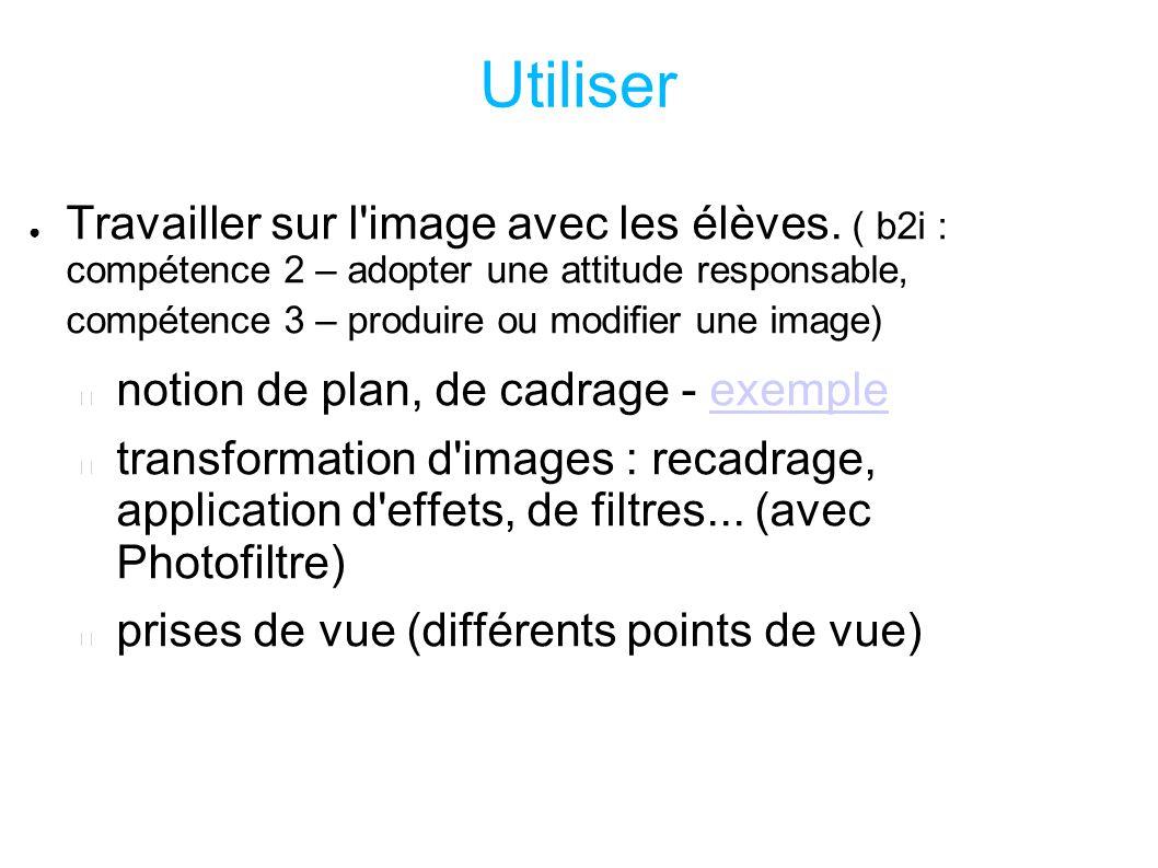 Utiliser Travailler sur l'image avec les élèves. ( b2i : compétence 2 – adopter une attitude responsable, compétence 3 – produire ou modifier une imag