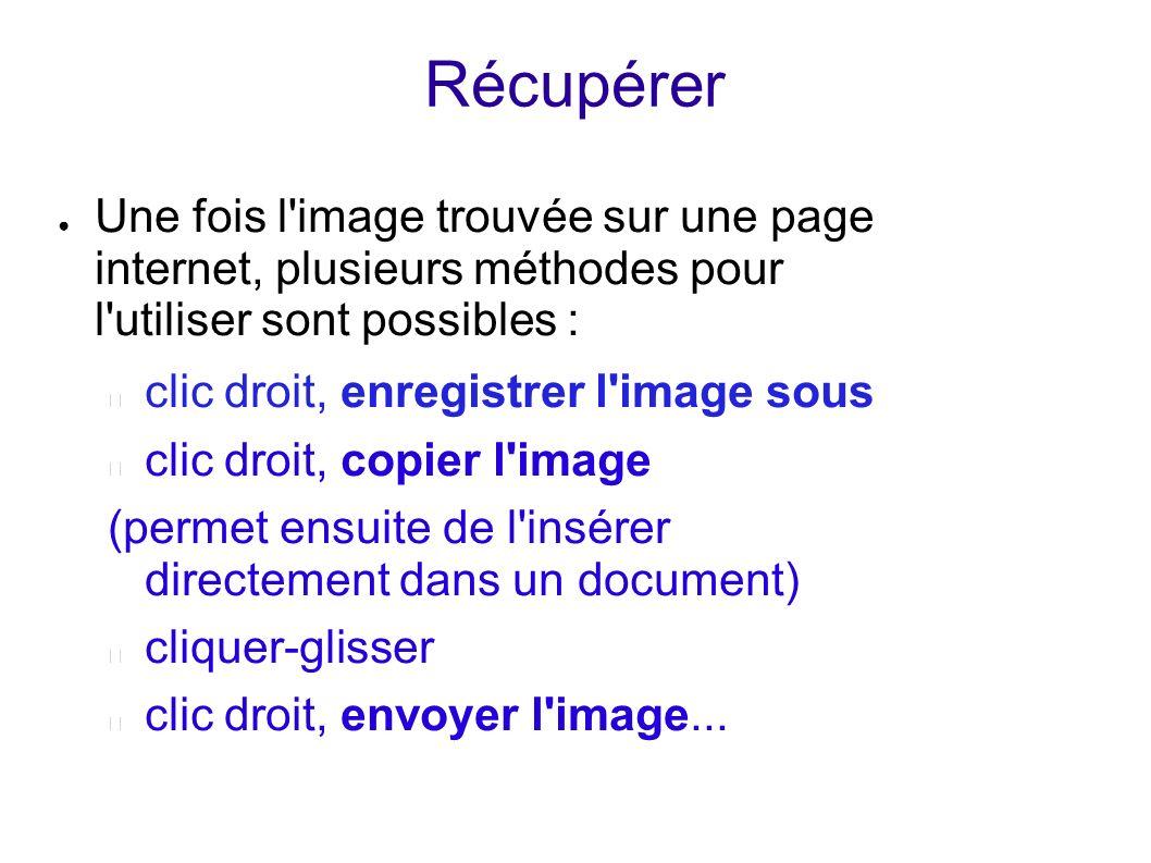 Récupérer Une fois l'image trouvée sur une page internet, plusieurs méthodes pour l'utiliser sont possibles : clic droit, enregistrer l'image sous cli