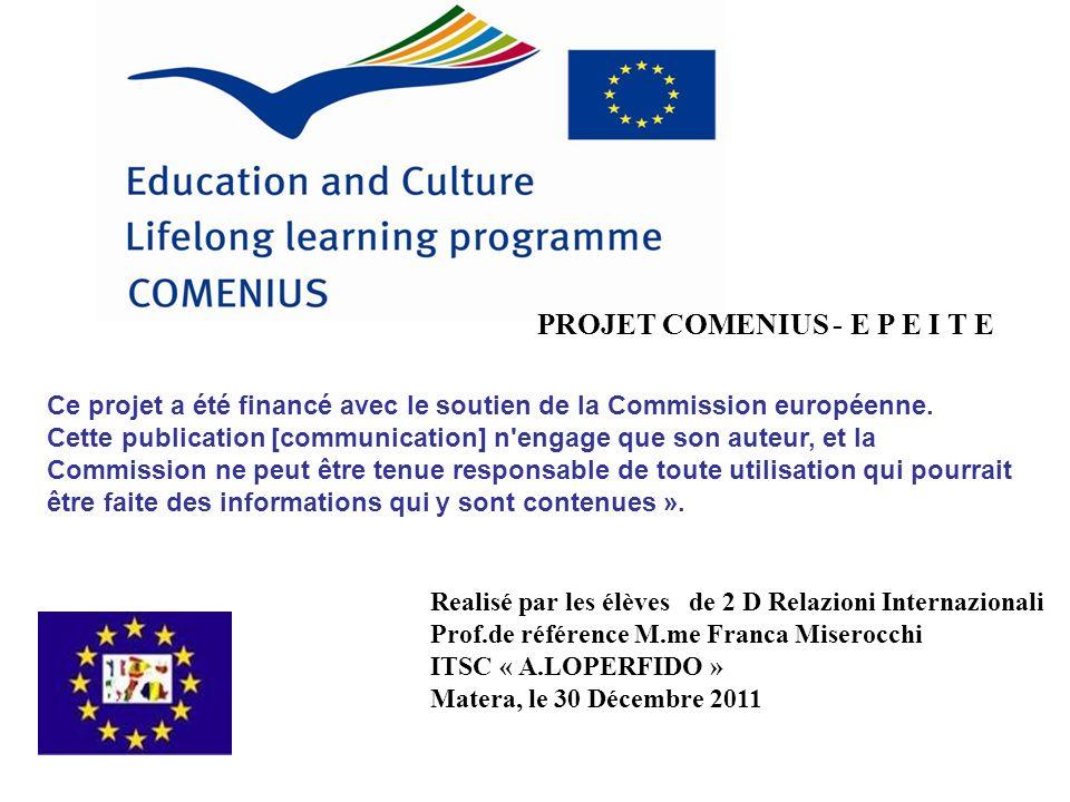 PROJET COMENIUS - E P E I T E Ce projet a été financé avec le soutien de la Commission européenne. Cette publication [communication] n'engage que son