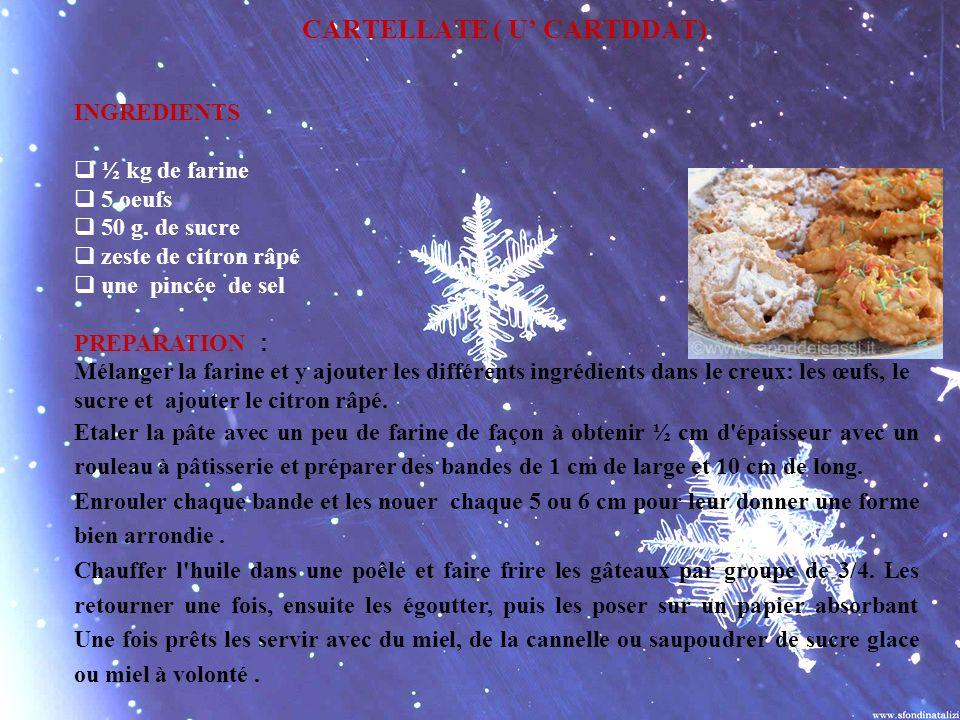 CARTELLATE ( U CARTDDAT) INGREDIENTS ½ kg de farine 5 oeufs 50 g. de sucre zeste de citron râpé une pincée de sel PREPARATION : Mélanger la farine et