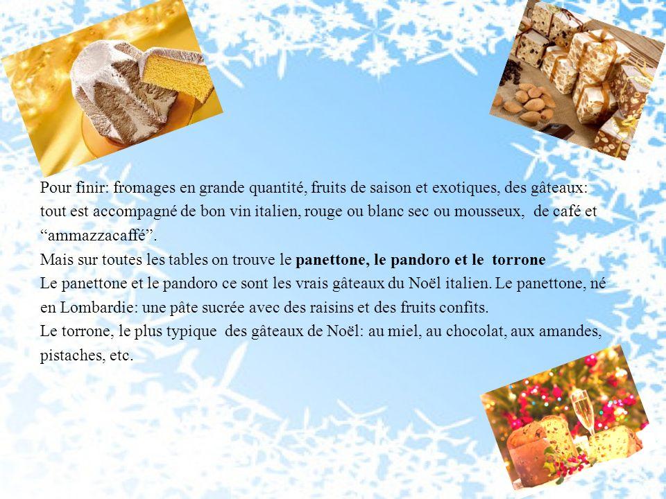 Pour finir: fromages en grande quantité, fruits de saison et exotiques, des gâteaux: tout est accompagné de bon vin italien, rouge ou blanc sec ou mou