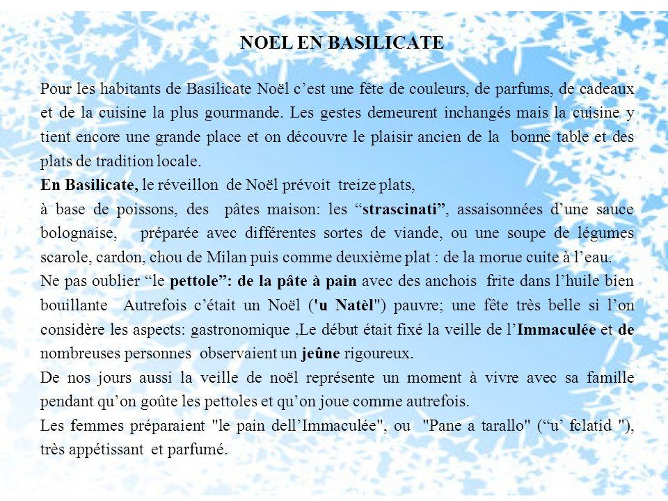 NOEL EN BASILICATE Pour les habitants de Basilicate Noël cest une fête de couleurs, de parfums, de cadeaux et de la cuisine la plus gourmande. Les ges