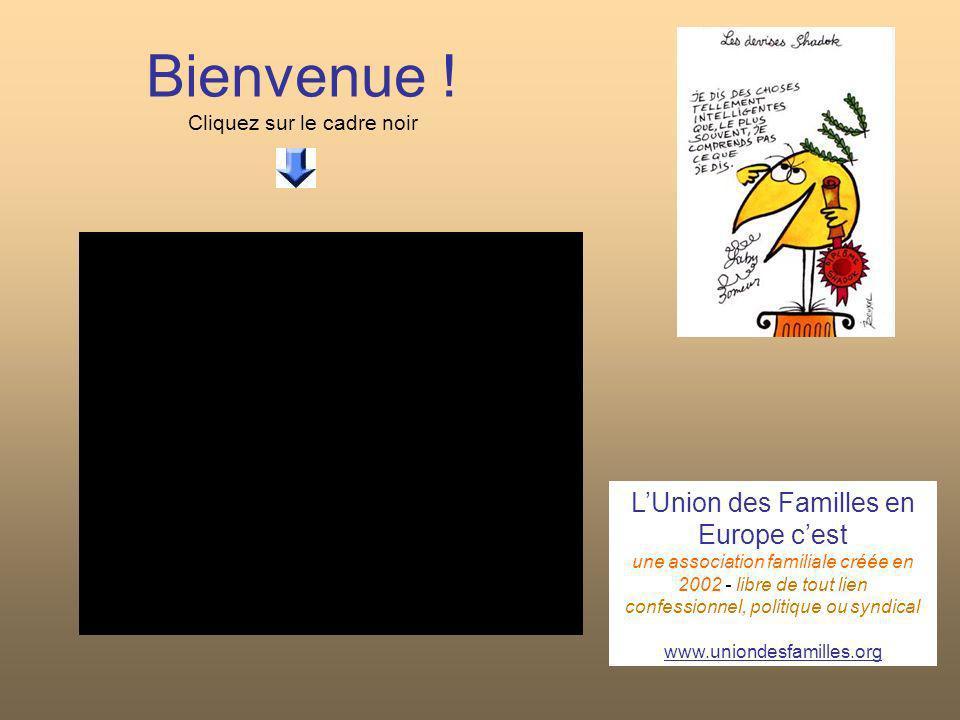 Bienvenue ! Cliquez sur le cadre noir LUnion des Familles en Europe cest une association familiale créée en 2002 - libre de tout lien confessionnel, p