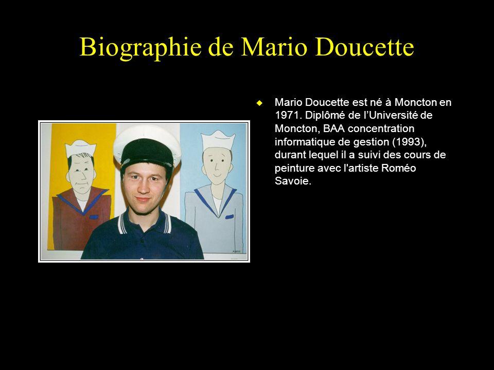 Biographie de Mario Doucette u Mario Doucette est né à Moncton en 1971.