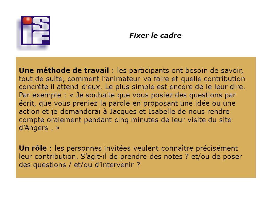 Fixer le cadre Une méthode de travail : les participants ont besoin de savoir, tout de suite, comment lanimateur va faire et quelle contribution concrète il attend deux.